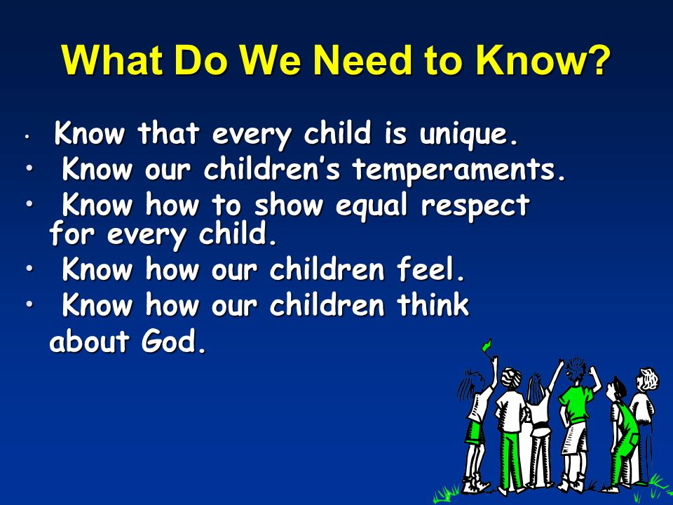 What Do We Need to Know.Know that every child is unique.