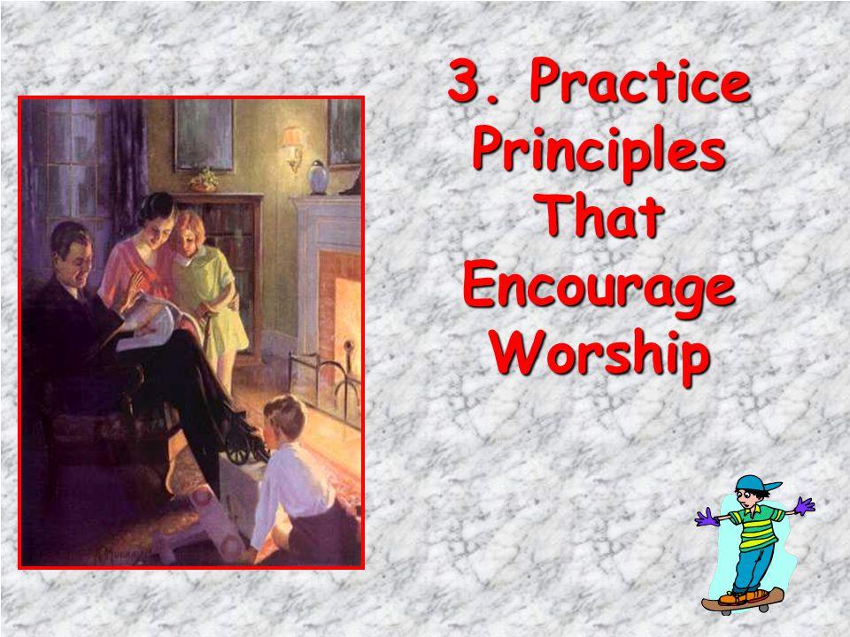 3. Practice Principles That Encourage Worship