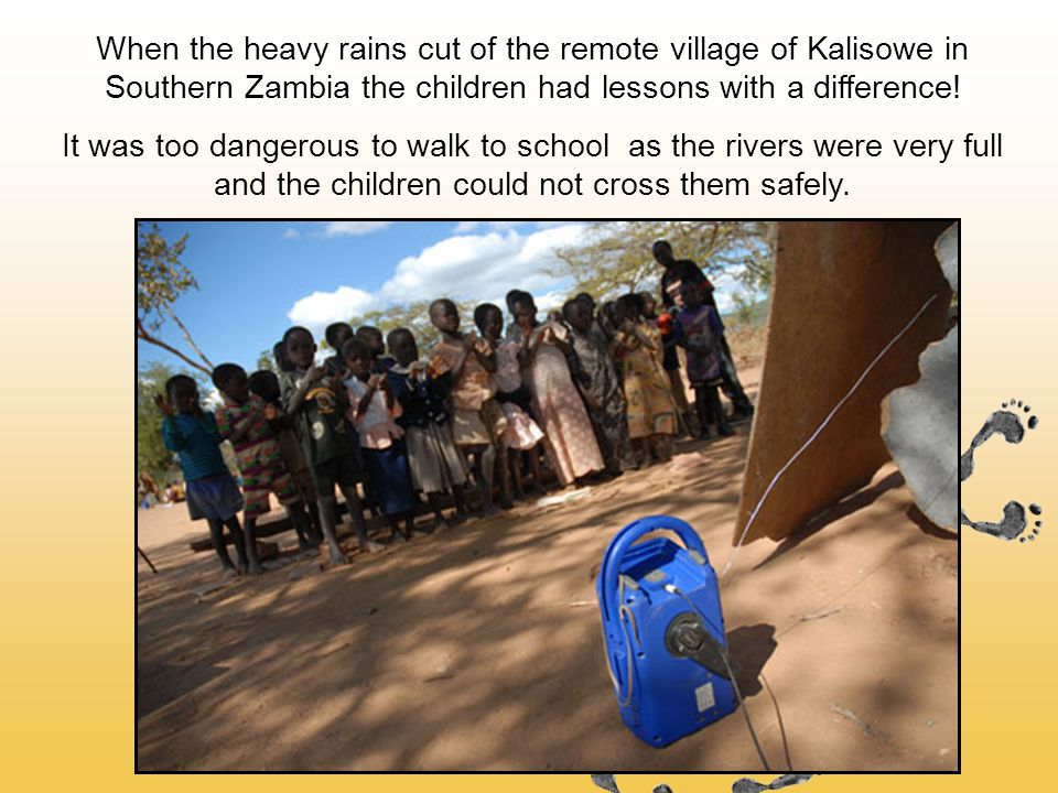 When the heavy rains cut of the remote village of Kalisowe in Southern Zambia the children had lessons with a difference.
