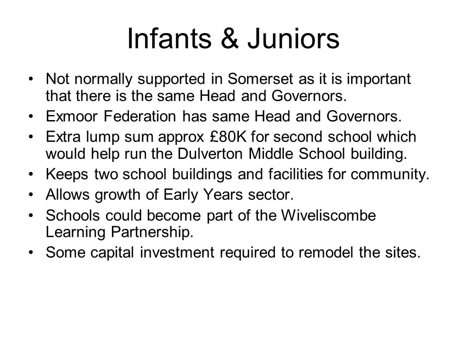 Infants & Juniors Not normally supported in Somerset as it is important that there is the same Head and Governors.