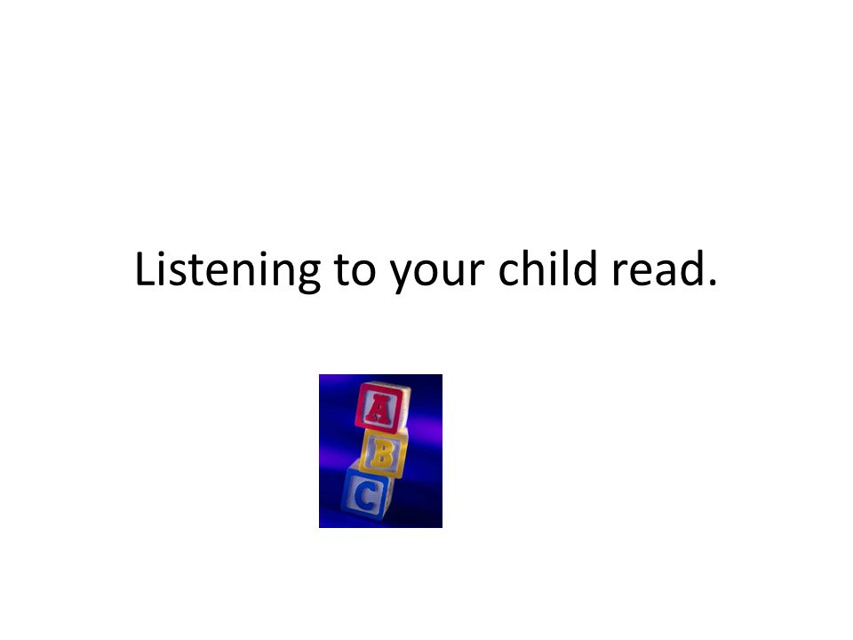 Listening to your child read.