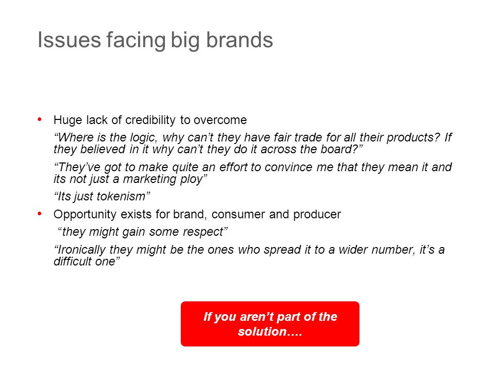 © Dragon 1 Craven Hill London W2 3EN +44 (0)20 7262 4488 25 Issues facing big brands Huge lack of credibility to overcome Where is the logic, why can't they have fair trade for all their products.