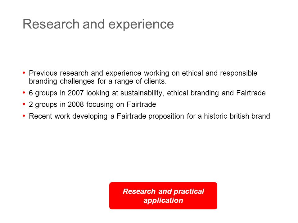 3 Research and experience Previous research and experience working on ethical and responsible branding challenges for a range of clients.