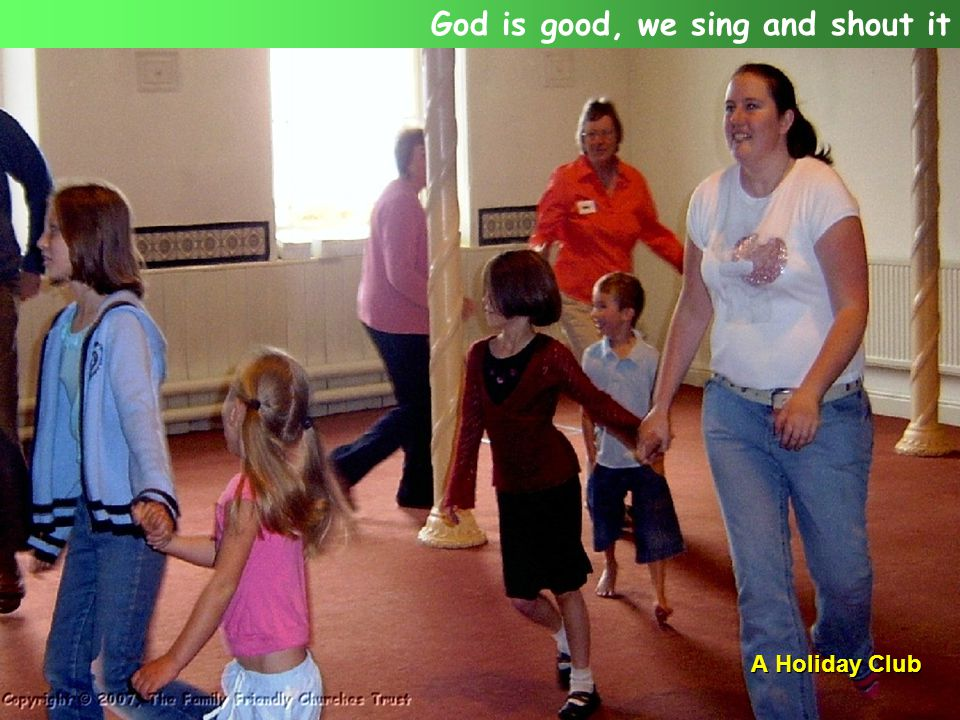 A Holiday Club God is good, we sing and shout it