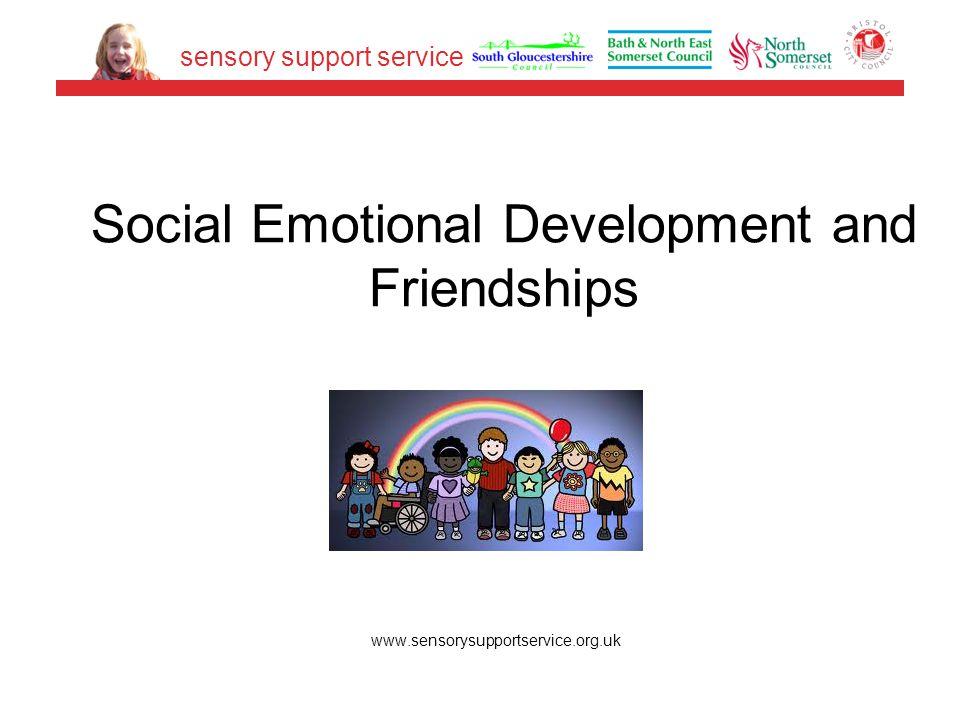 Social Emotional Development and Friendships www.sensorysupportservice.org.uk sensory support service