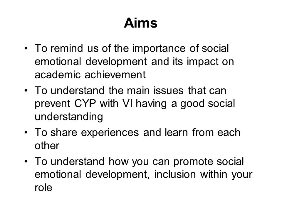 Aims To remind us of the importance of social emotional development and its impact on academic achievement To understand the main issues that can prev