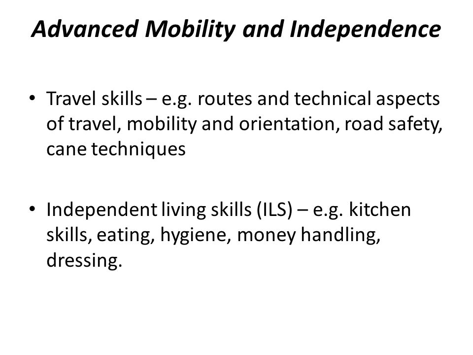 Advanced Mobility and Independence Travel skills – e.g.