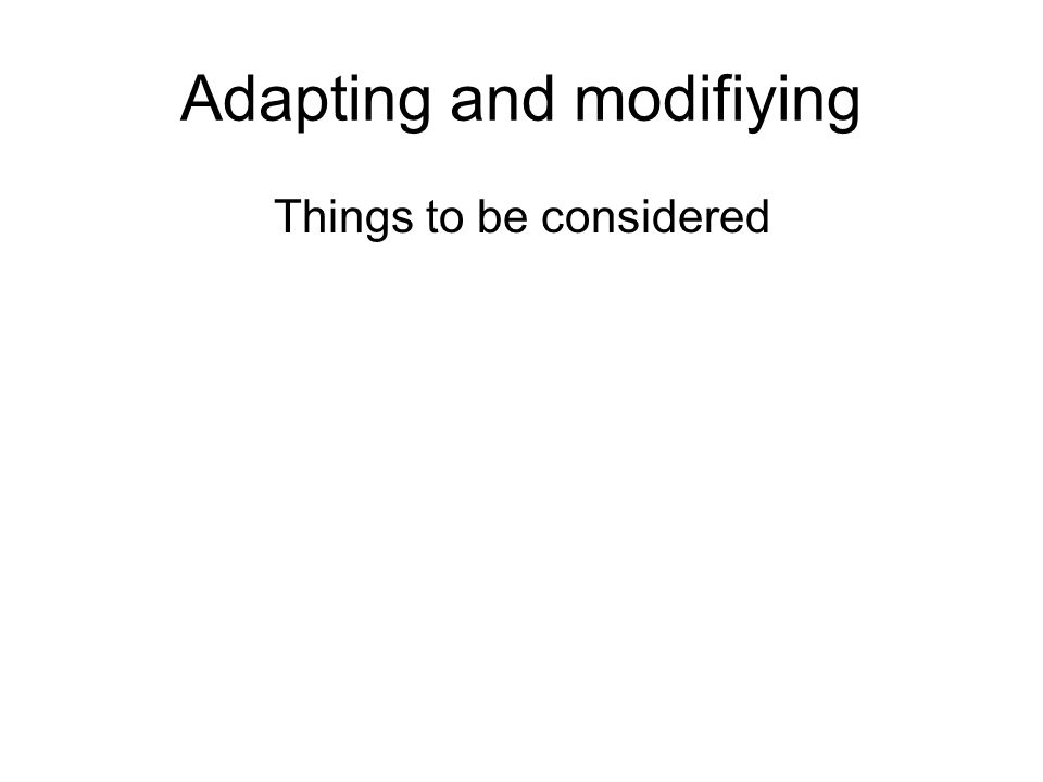 Adapting and modifiying Things to be considered