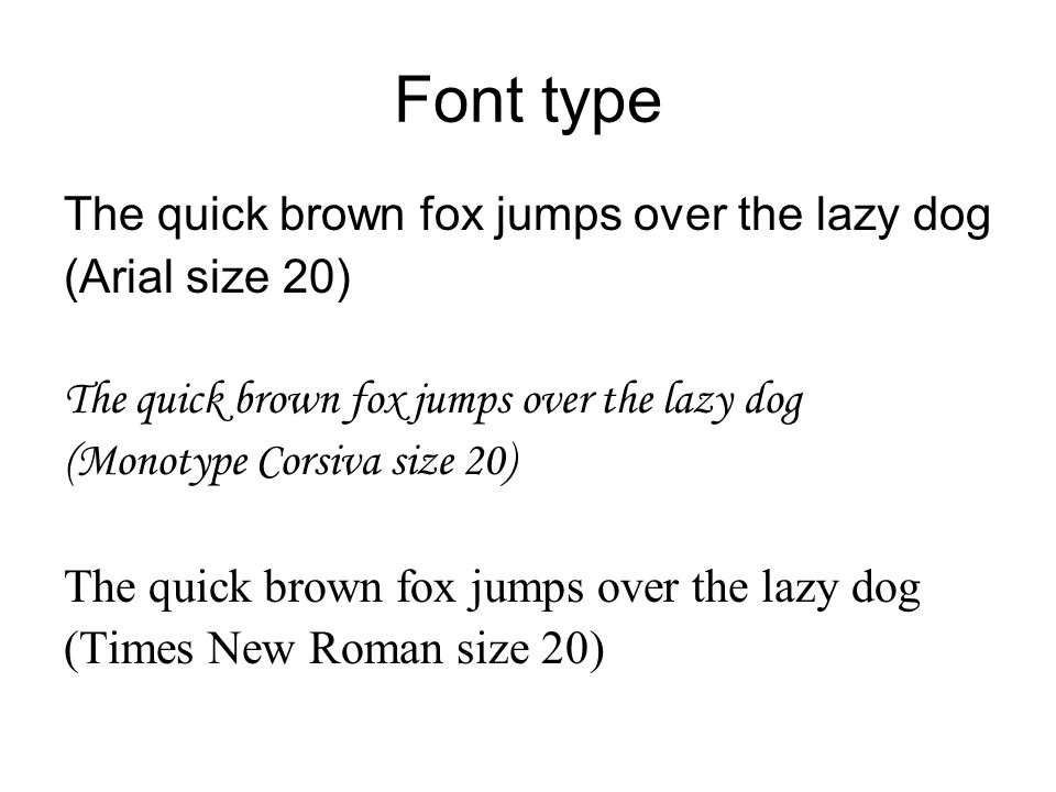Font type The quick brown fox jumps over the lazy dog (Arial size 20) The quick brown fox jumps over the lazy dog (Monotype Corsiva size 20) The quick brown fox jumps over the lazy dog (Times New Roman size 20)