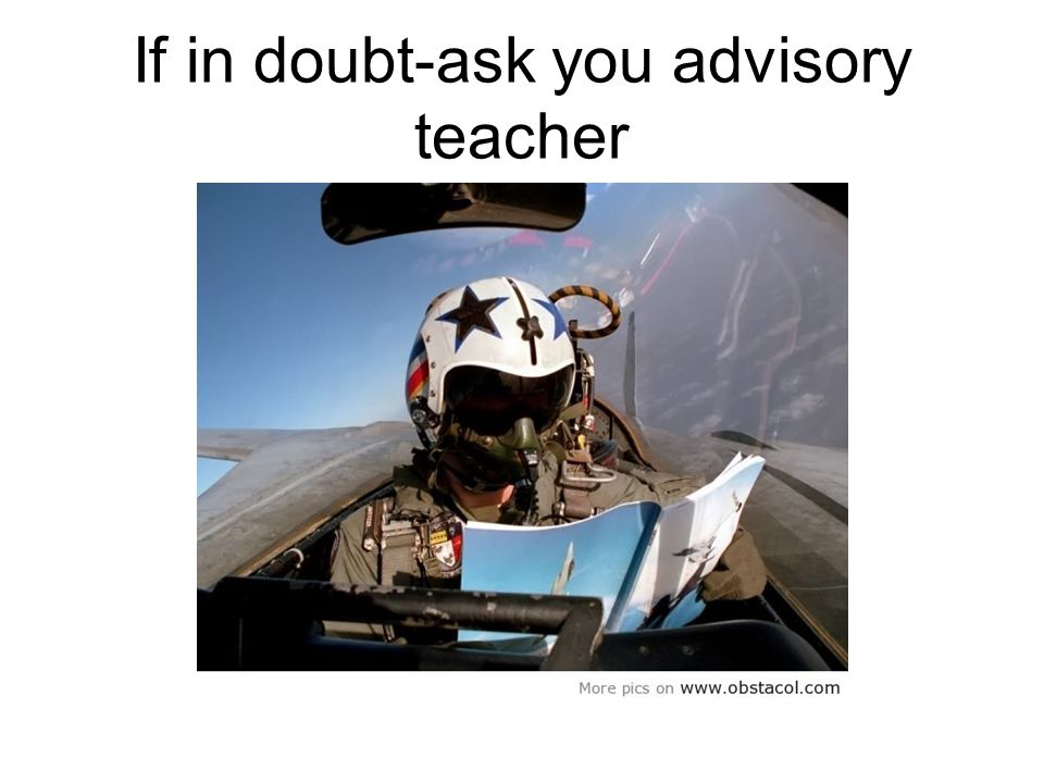 If in doubt-ask you advisory teacher