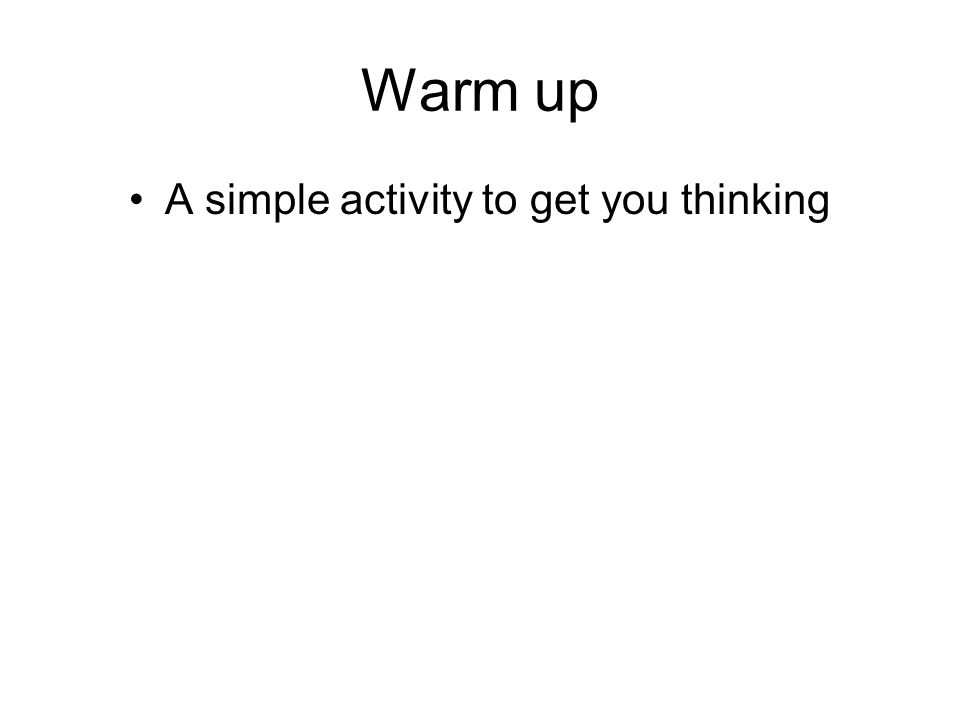 Warm up A simple activity to get you thinking