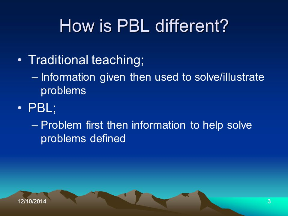 12/10/20143 How is PBL different.