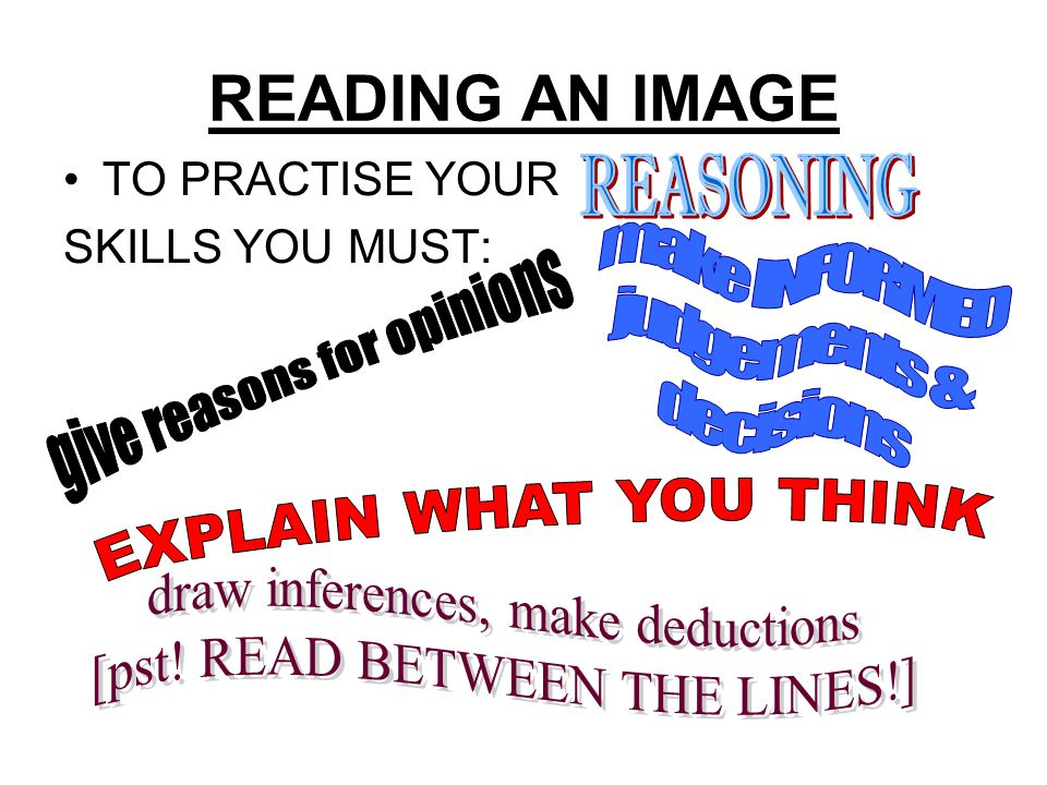 READING AN IMAGE TO PRACTISE YOUR SKILLS YOU MUST:
