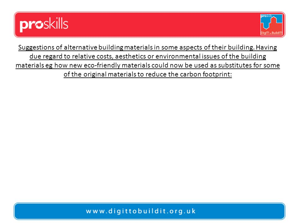 Suggestions of alternative building materials in some aspects of their building.