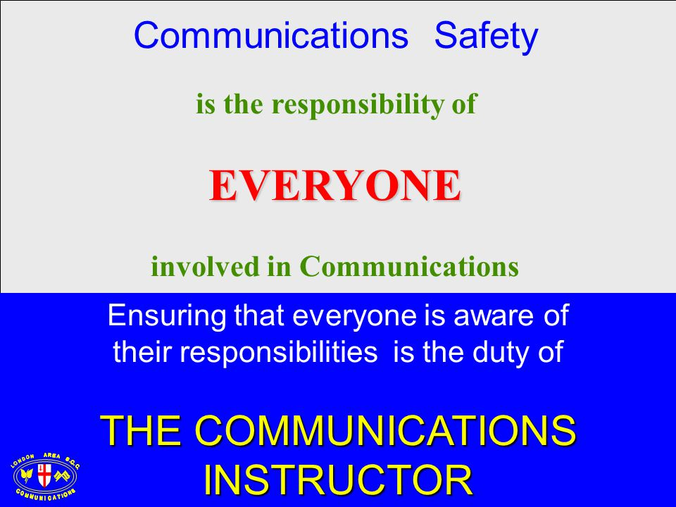 is the responsibility ofEVERYONE involved in Communications Ensuring that everyone is aware of their responsibilities is the duty of THE COMMUNICATION