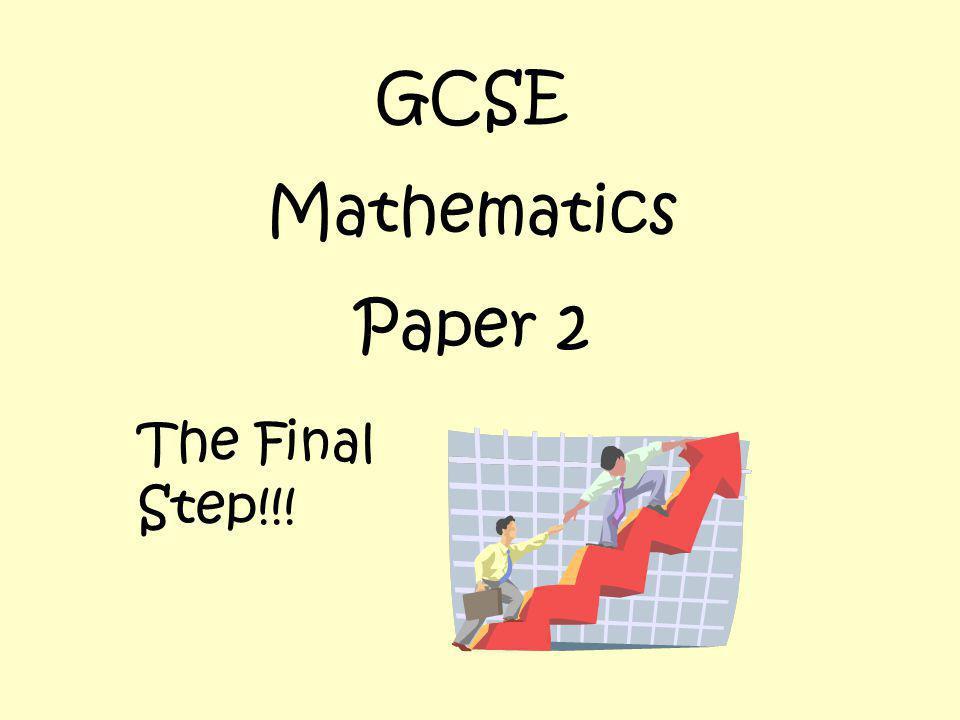 GCSE Mathematics Paper 2 The Final Step!!!
