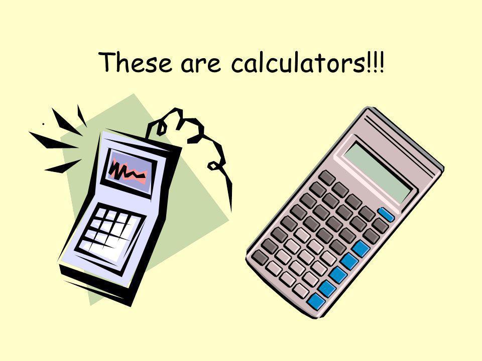 These are calculators!!!.