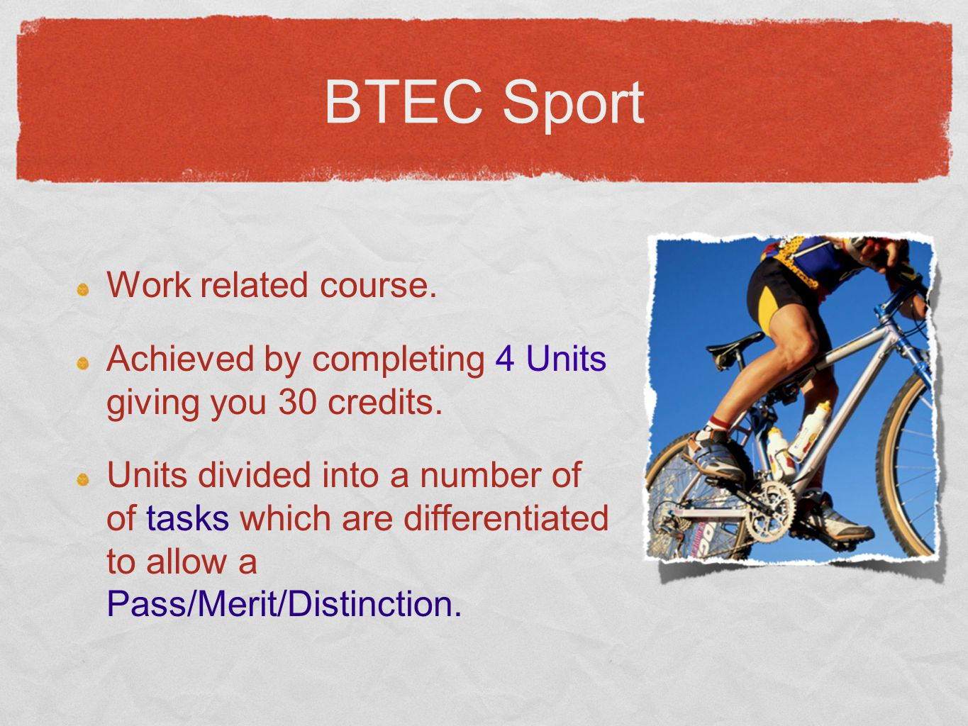 BTEC Sport Work related course. Achieved by completing 4 Units giving you 30 credits.