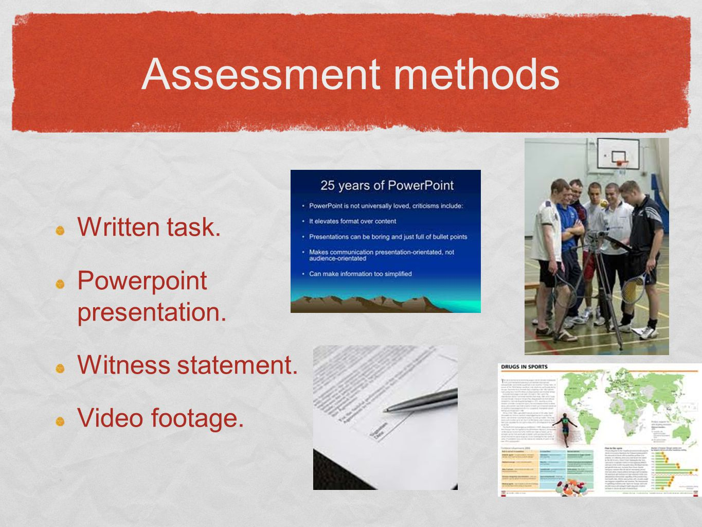Assessment methods Written task. Powerpoint presentation. Witness statement. Video footage.