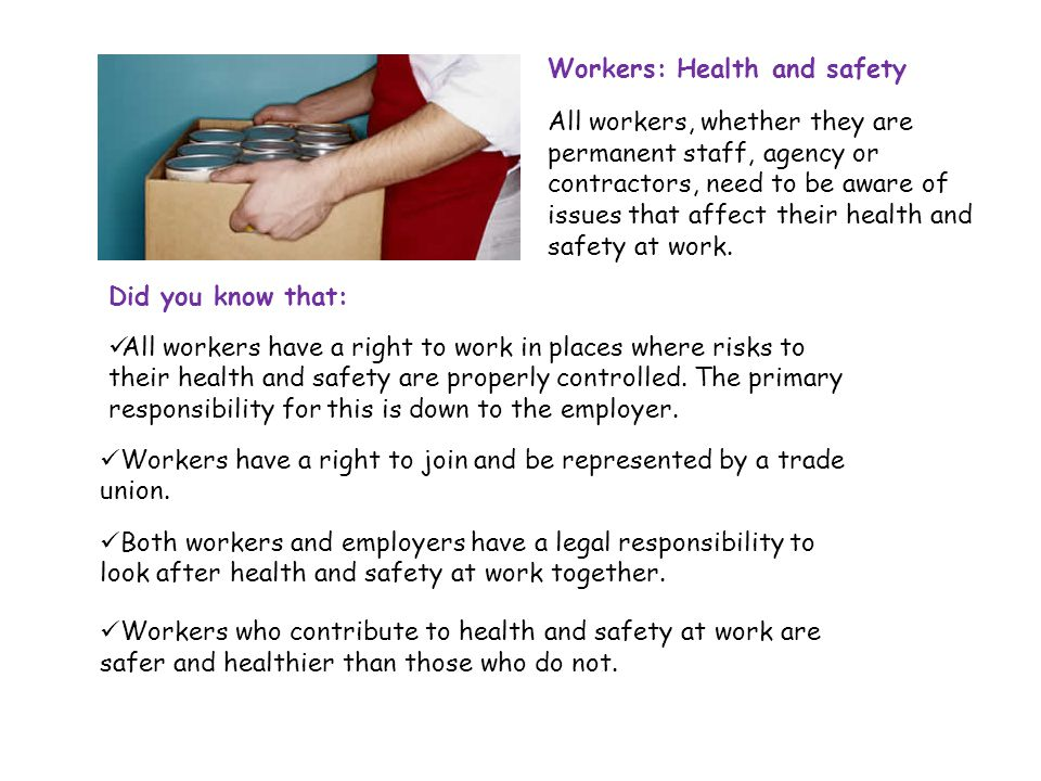 All workers have a right to work in places where risks to their health and safety are properly controlled. The primary responsibility for this is down