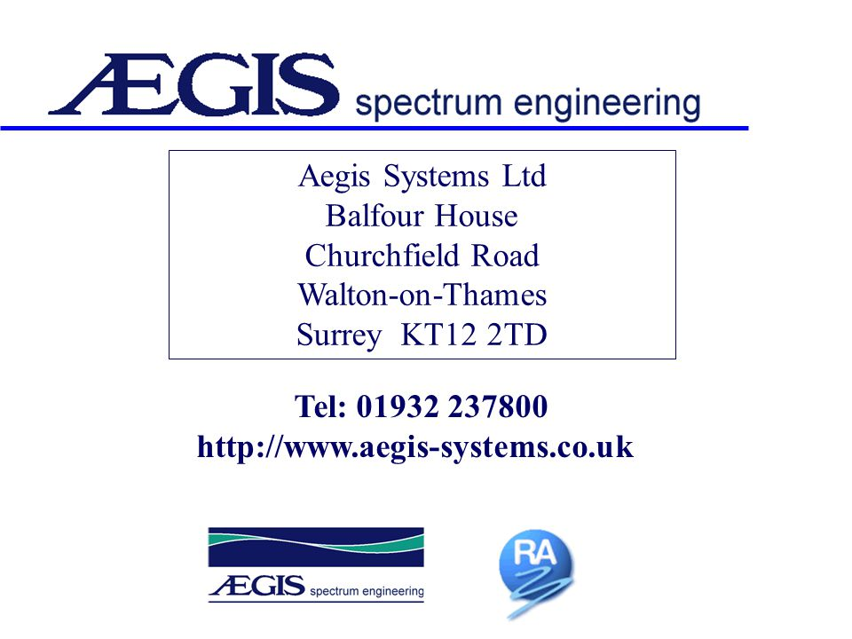Aegis Systems Ltd Balfour House Churchfield Road Walton-on-Thames Surrey KT12 2TD Tel: 01932 237800 http://www.aegis-systems.co.uk