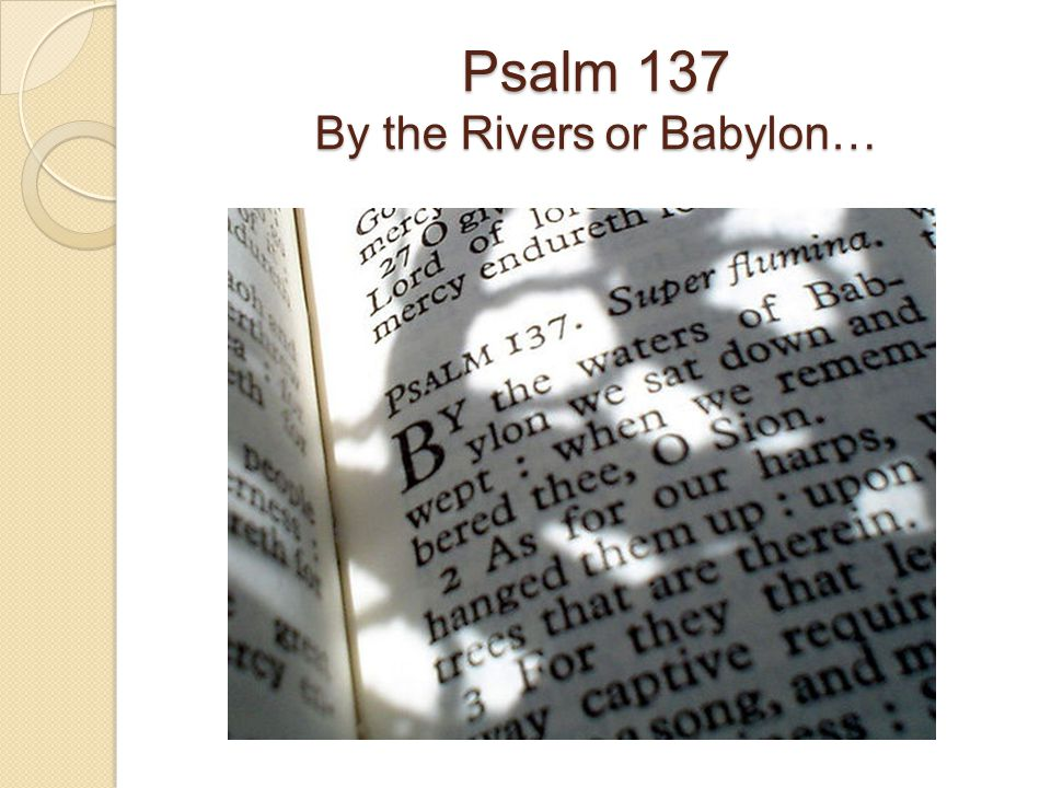 Psalm 137 By the Rivers or Babylon…