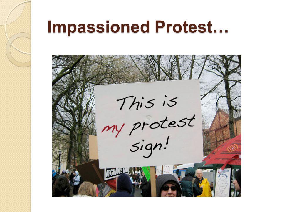 Impassioned Protest…