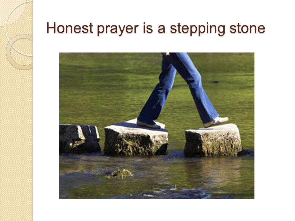 Honest prayer is a stepping stone