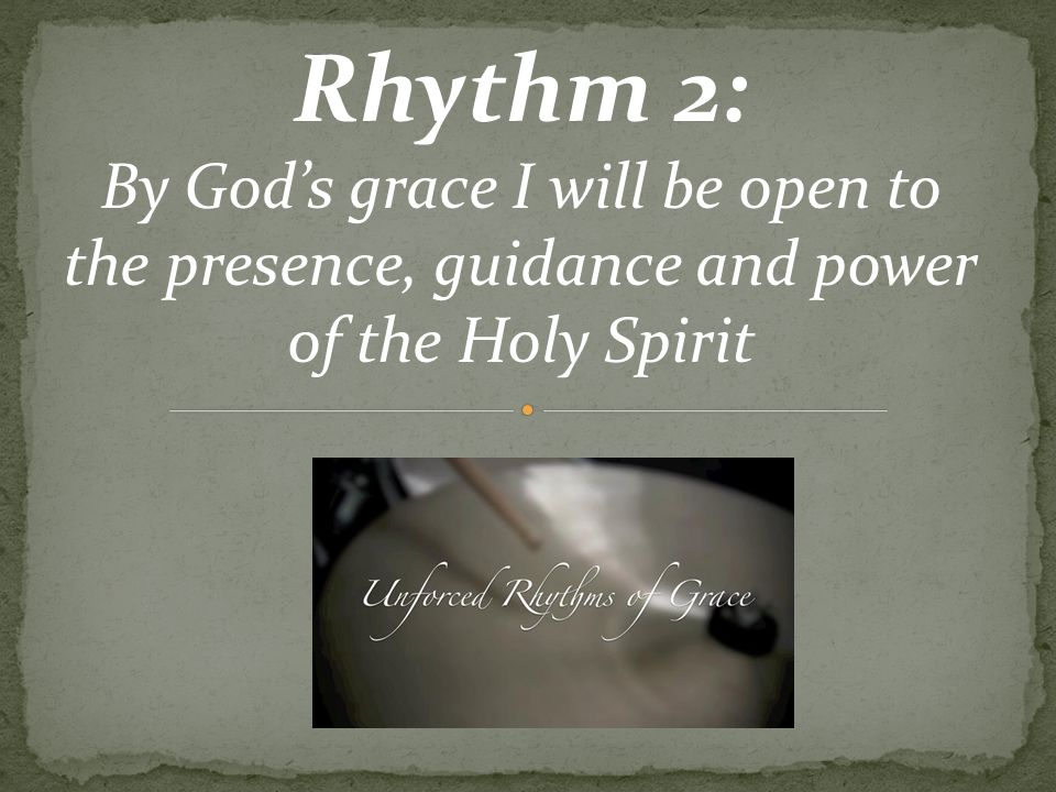 Rhythm 2: By God's grace I will be open to the presence, guidance and power of the Holy Spirit