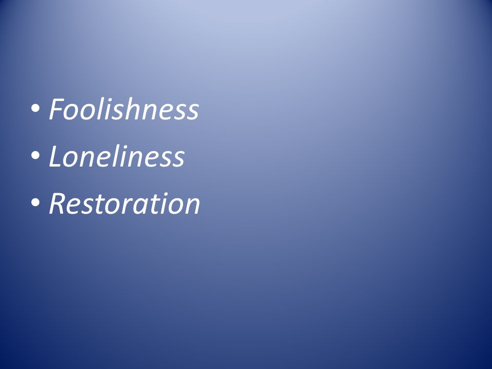 Foolishness Loneliness Restoration