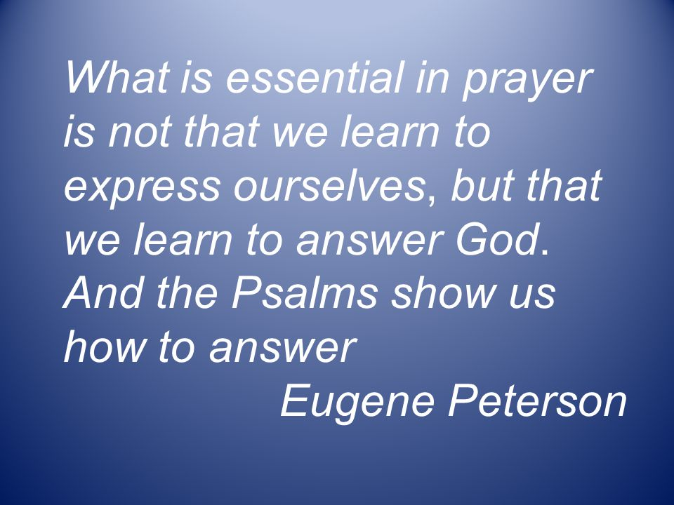 What is essential in prayer is not that we learn to express ourselves, but that we learn to answer God.