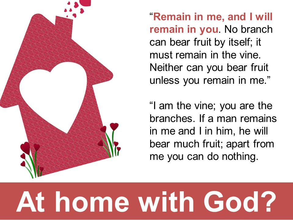 At home with God. Remain in me, and I will remain in you.