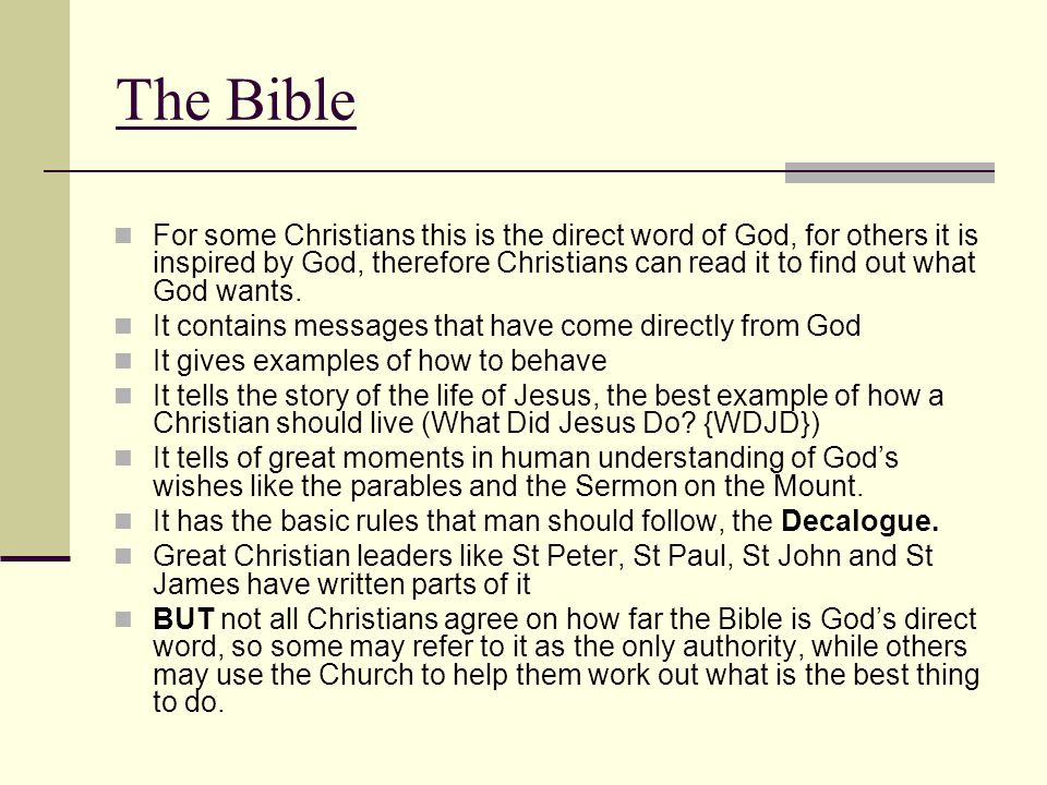 The Bible For some Christians this is the direct word of God, for others it is inspired by God, therefore Christians can read it to find out what God