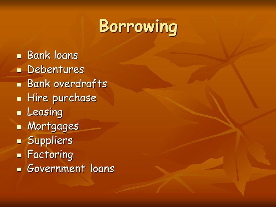 Borrowing Bank loans Bank loans Debentures Debentures Bank overdrafts Bank overdrafts Hire purchase Hire purchase Leasing Leasing Mortgages Mortgages