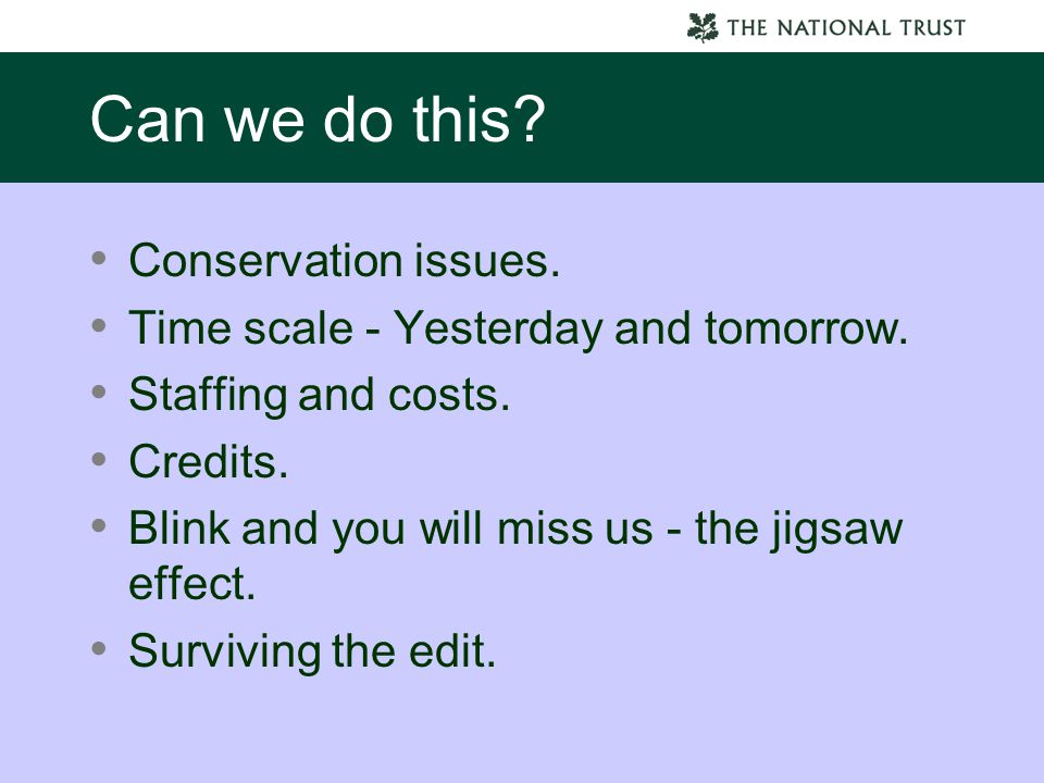 Can we do this. Conservation issues. Time scale - Yesterday and tomorrow.