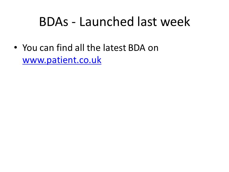 BDAs - Launched last week You can find all the latest BDA on www.patient.co.uk www.patient.co.uk