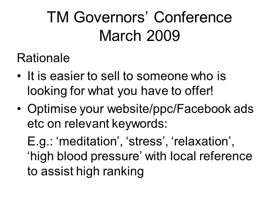 TM Governors' Conference March 2009 Rationale It is easier to sell to someone who is looking for what you have to offer.