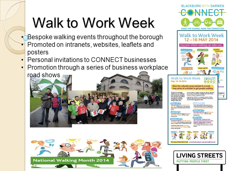 13 Walk to Work Week Bespoke walking events throughout the borough Promoted on intranets, websites, leaflets and posters Personal invitations to CONNE