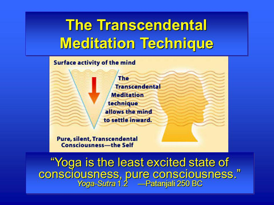 """The Transcendental Meditation Technique """"Yoga is the least excited state of consciousness, pure consciousness."""" Yoga-Sutra 1.2 —Patanjali 250 BC"""