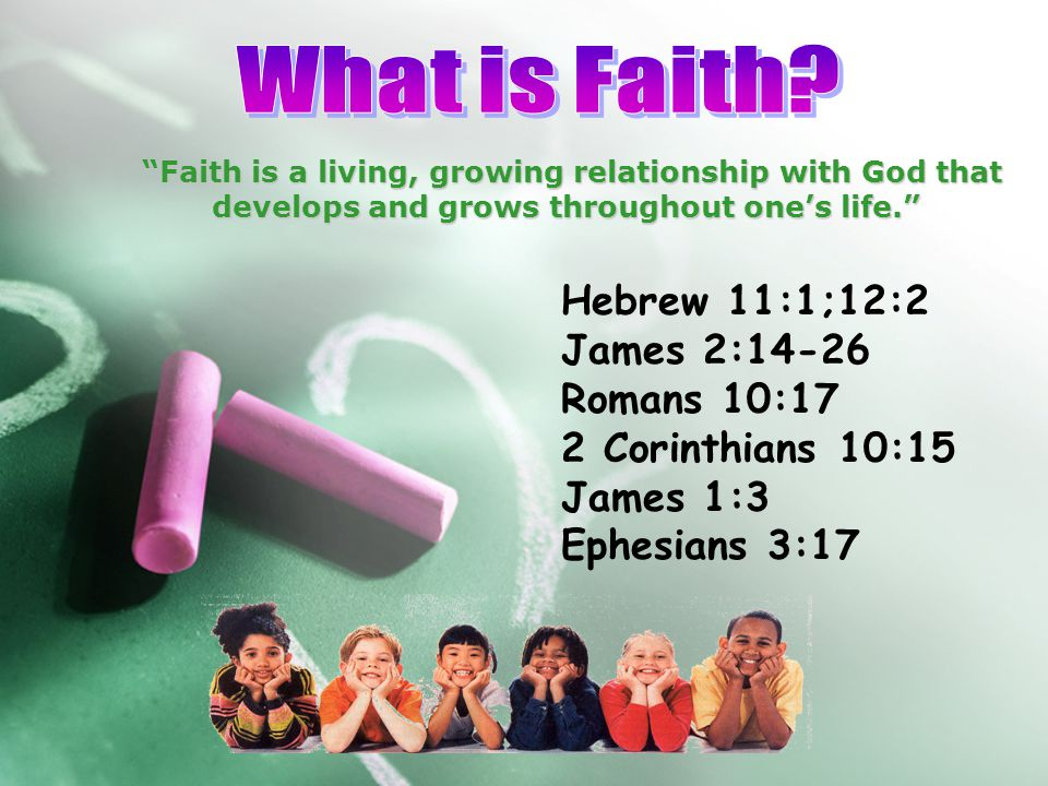 """Faith is a living, growing relationship with God that develops and grows throughout one's life."" develops and grows throughout one's life."" Hebrew 11"