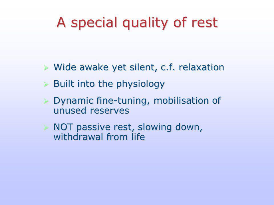 A special quality of rest  Wide awake yet silent, c.f.