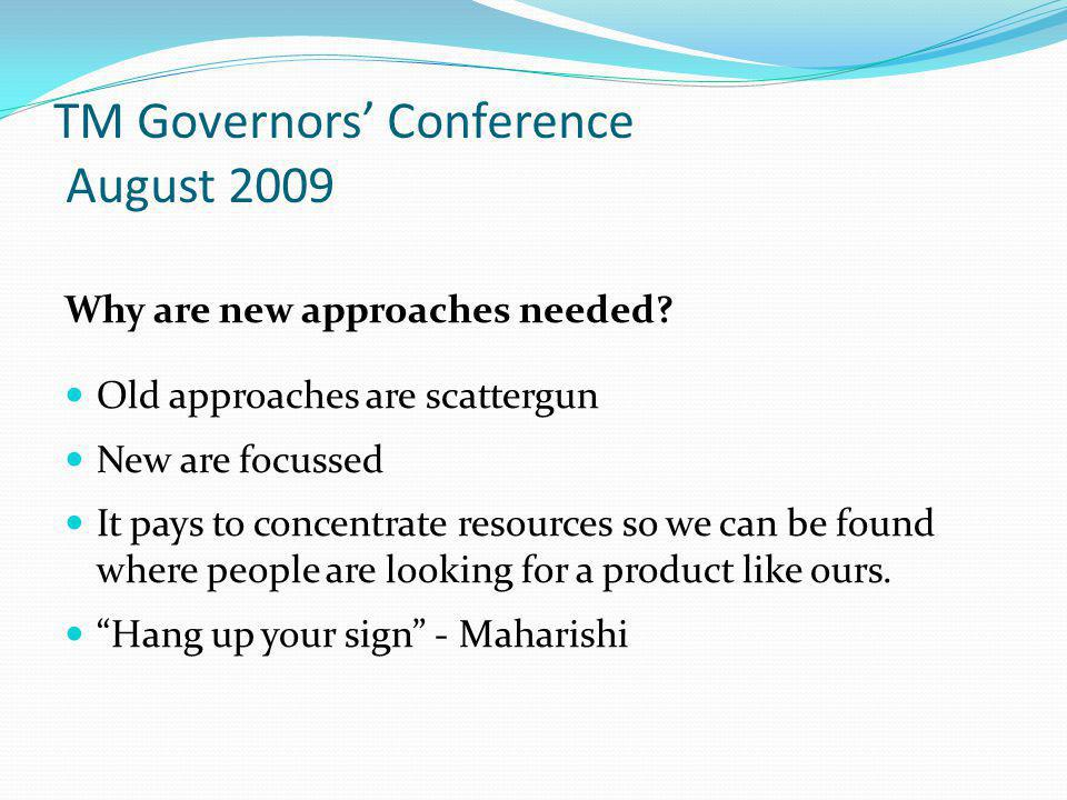 TM Governors' Conference August 2009 Why are new approaches needed.