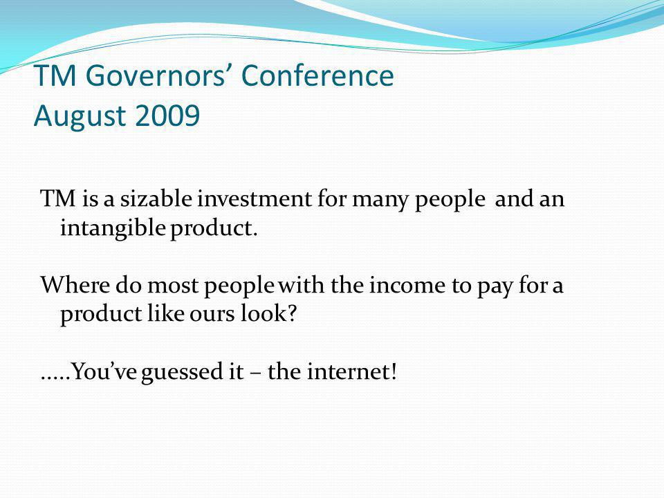 TM Governors' Conference August 2009 TM is a sizable investment for many people and an intangible product.