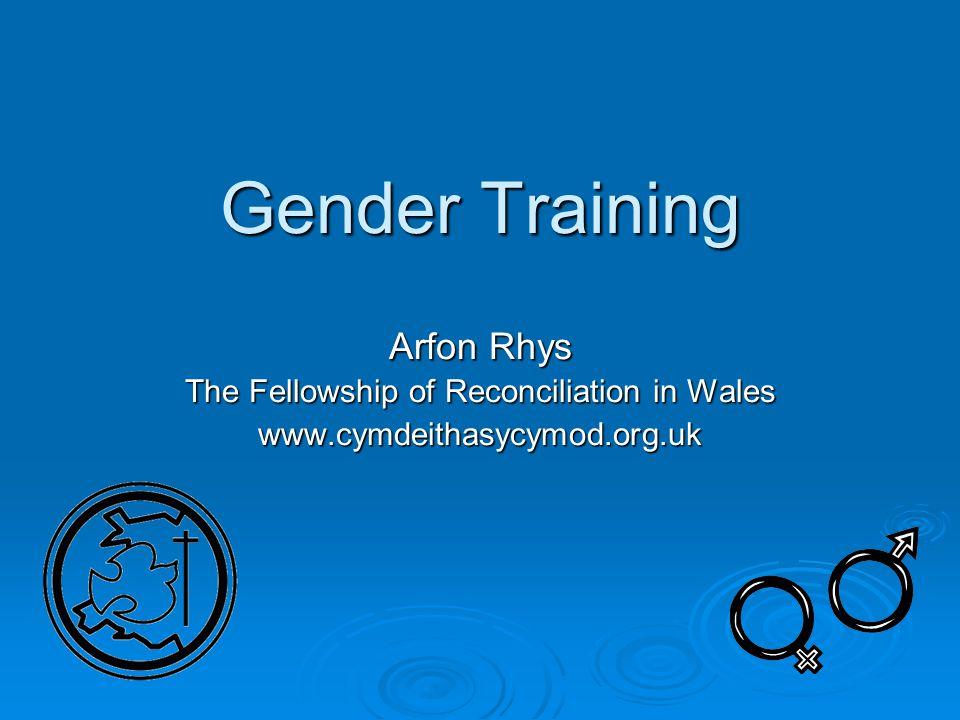 Gender Training Arfon Rhys The Fellowship of Reconciliation in Wales www.cymdeithasycymod.org.uk