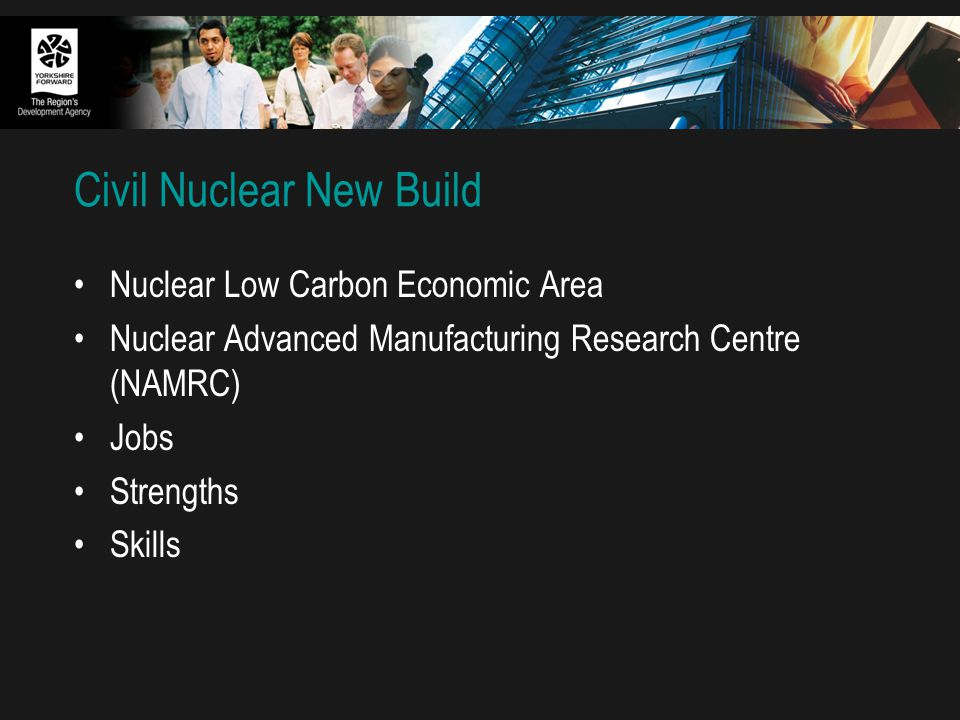 Civil Nuclear New Build Nuclear Low Carbon Economic Area Nuclear Advanced Manufacturing Research Centre (NAMRC) Jobs Strengths Skills