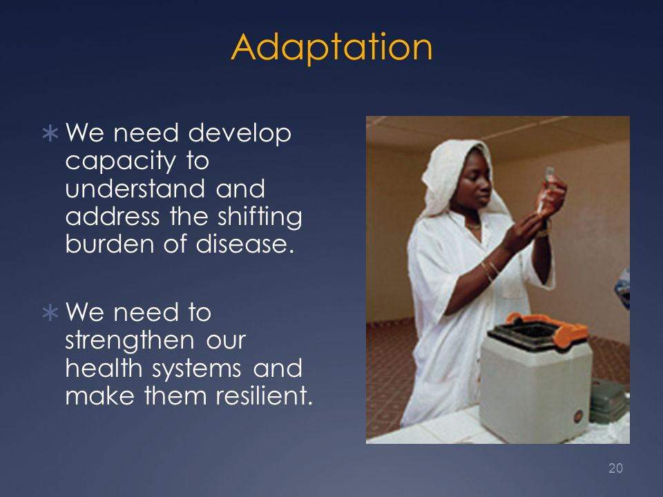 Adaptation  We need develop capacity to understand and address the shifting burden of disease.