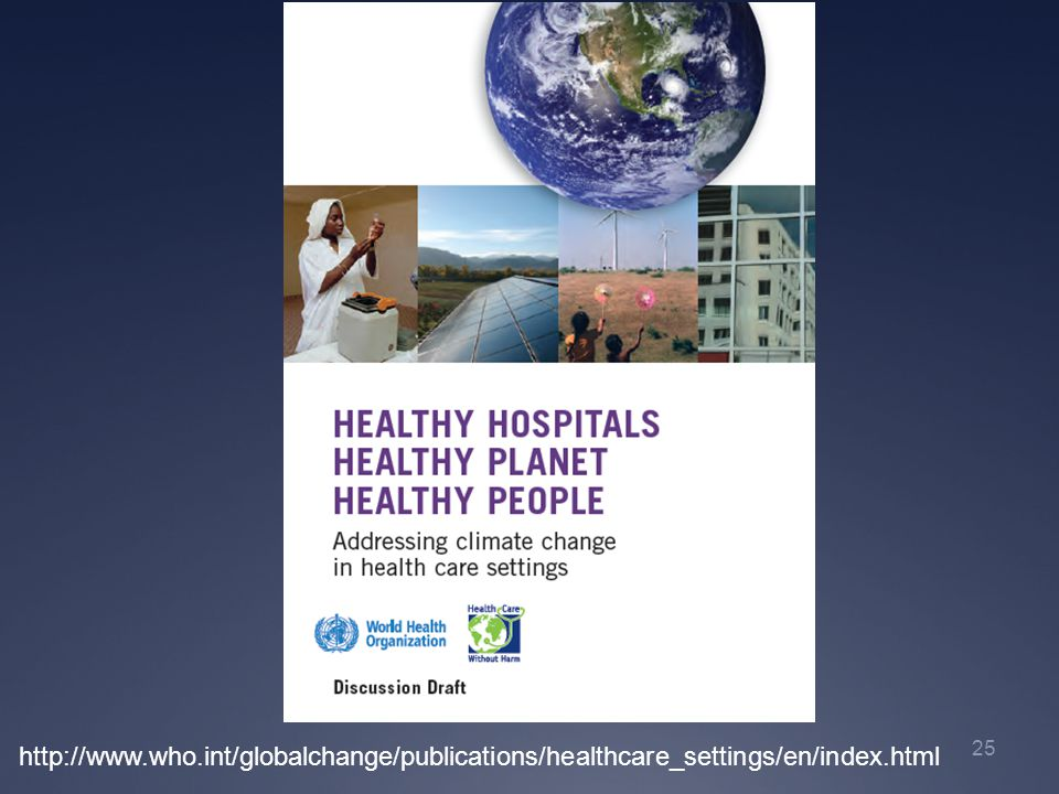 25 http://www.who.int/globalchange/publications/healthcare_settings/en/index.html
