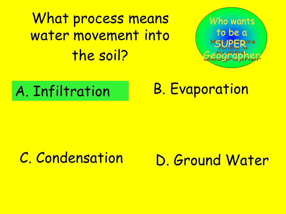 What process means water movement into the soil. A.