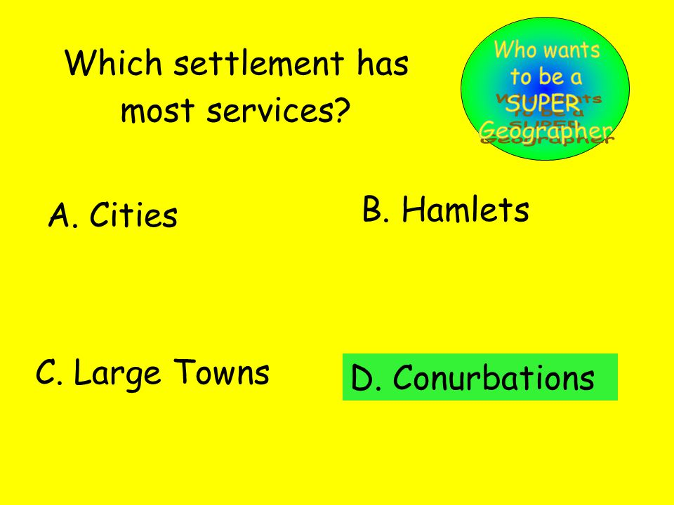 Which settlement has most services A. Cities B. Hamlets C. Large Towns D. Conurbations