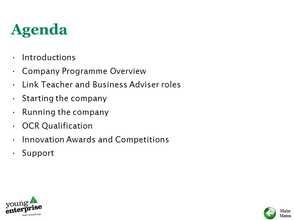 Main Menu Agenda Introductions Company Programme Overview Link Teacher and Business Adviser roles Starting the company Running the company OCR Qualifi